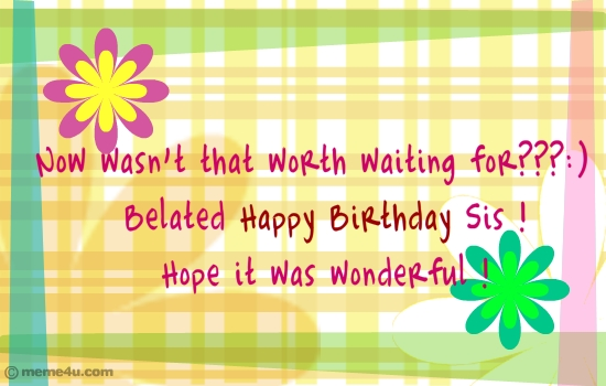 Happy birthday sister belated birthday cards belated birthday belated happy birthday sister hope it was wonderful wish your sister in a funny way with this cute belated birthday card bookmarktalkfo Gallery