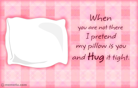 http://media.meme4u.com/ecards/celebrate-the-date/hug-month/1733-my-pillow.jpg
