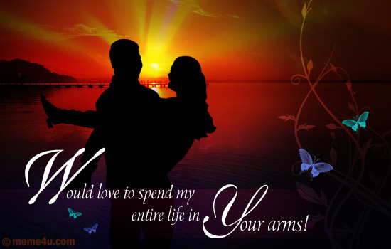 "entire life in your arms!"" A romantic love ecard that will tell your ..."