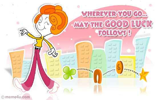 Wherever you go… May the good luck follows! Check the collection of good wish ecard, egreetings at meme4u.com.,