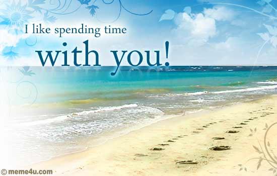 i like spending time with you,i like your,i like you